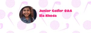 Junior Golf Q&A - Sia Khoda, Leicester