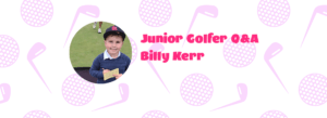 Junior Golf Q&A - Billy Kerr, Australia